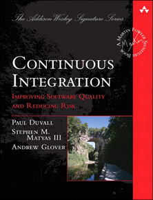 Continuous Integration: Improving Software Quality and Reducing Risk by Paul M. Duvall